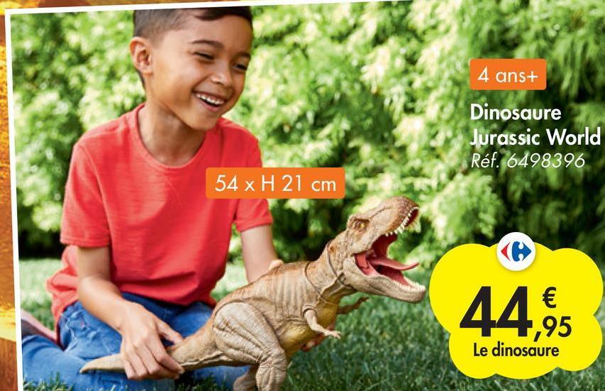 4 ans+ Dinosaure Jurassic World Réf. 6498396 54 x H 21 cm 44,9 € 1,95 Le dinosaure