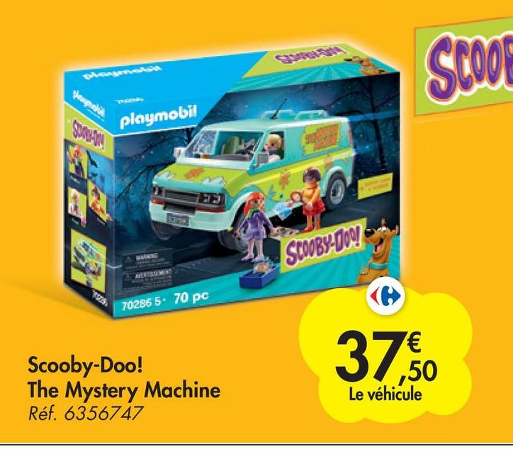 Scoop pala playmobil SCOOBY-DO! 1526. 702865. 70 pc 37,50 Scooby-Doo! The Mystery Machine Réf. 6356747 € ,50 Le véhicule