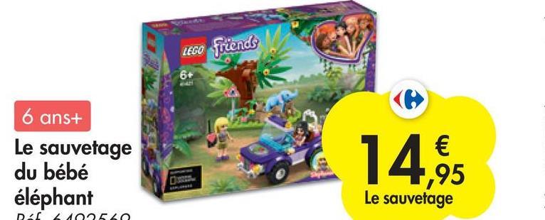 LEGO friends 6+ 6 ans+ Le sauvetage du bébé éléphant Rol 6102660 14,95 € ,95 Le sauvetage