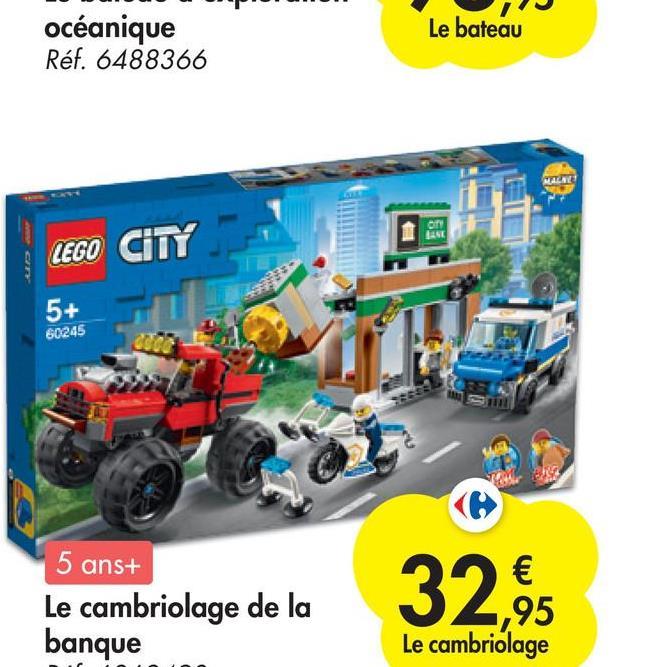 océanique Réf. 6488366 Le bateau Ory LASE LEGO CITY 5+ 60245 2009 5 ans+ € ,95 Le cambriolage 32 Le cambriolage de la banque