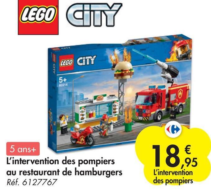 LEGO CITY LEGO CITY 5+ 000 5 ans+ L'intervention des pompiers au restaurant de hamburgers Réf. 6127767 18,95 € ,95 L'intervention des pompiers