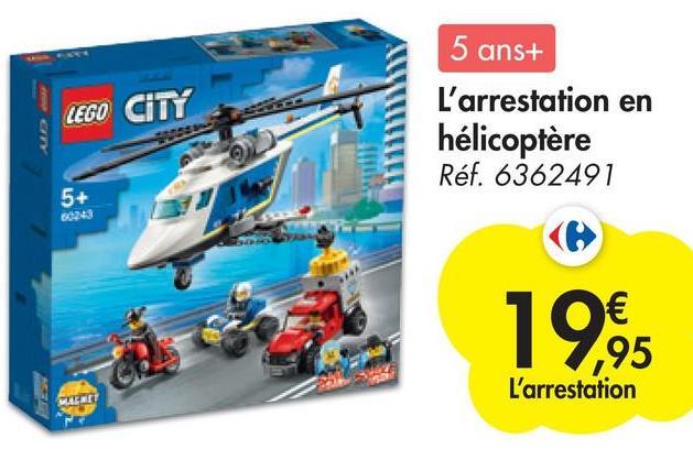 LEGO CITY 5 ans+ L'arrestation en hélicoptère Réf. 6362491 5+ 60243 19,95 € ,95 L'arrestation WITATI