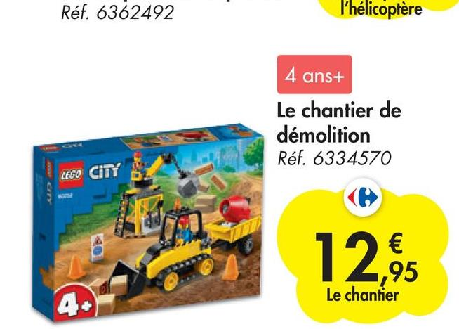 Réf. 6362492 l'hélicoptère 4 ans+ Le chantier de démolition Réf. 6334570 LEGO CITY € ,95 Le chantier 4.