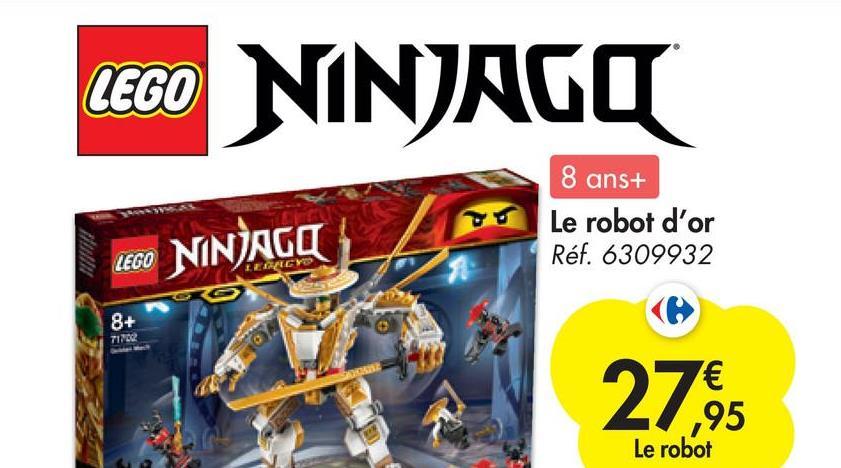 LEGO NINJAGO 8 ans+ Le robot d'or Réf. 6309932 LEGO NINJAGO 8+ TITOR € 27 ,95 Le robot