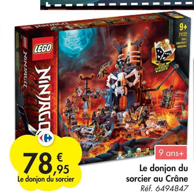 9+ 71722 LEGO A NINIACO COM TRE ACTO NINJAGO 9 ans+ 78,95 Le donjon du sorcier Le donjon du sorcier au Crâne Réf. 6494847