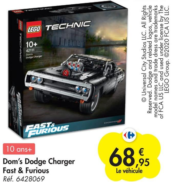 42111 Dodge Charger Réf. 6428069 Fast & Furious 10 ans+ Dom's Dodge Charger 10+ FURIOUS FAST: LEGO TECHNIC Hocked Le véhicule ,95 € © Universal City Studios LLC. All Rights Reserved. Dodge and related logos, vehicle model names and trade dress are trademarks of FCA US LLC and used under license by The LEGO Group. ©2020 FCA US LLC.