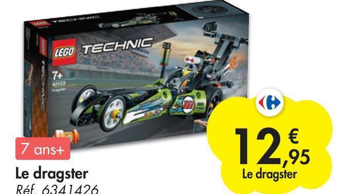 03 LEGO TECHNIC 7+ 12,95 € -,95 7 ans+ Le dragster Réf. 6341426 Le dragster