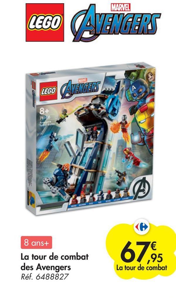 LE LEGO AVENGERS (( LEGO AVENGERS 8+ 7616 8 ans+ La tour de combat des Avengers Réf. 6488827 7€ ,95 La tour de combat 67,95