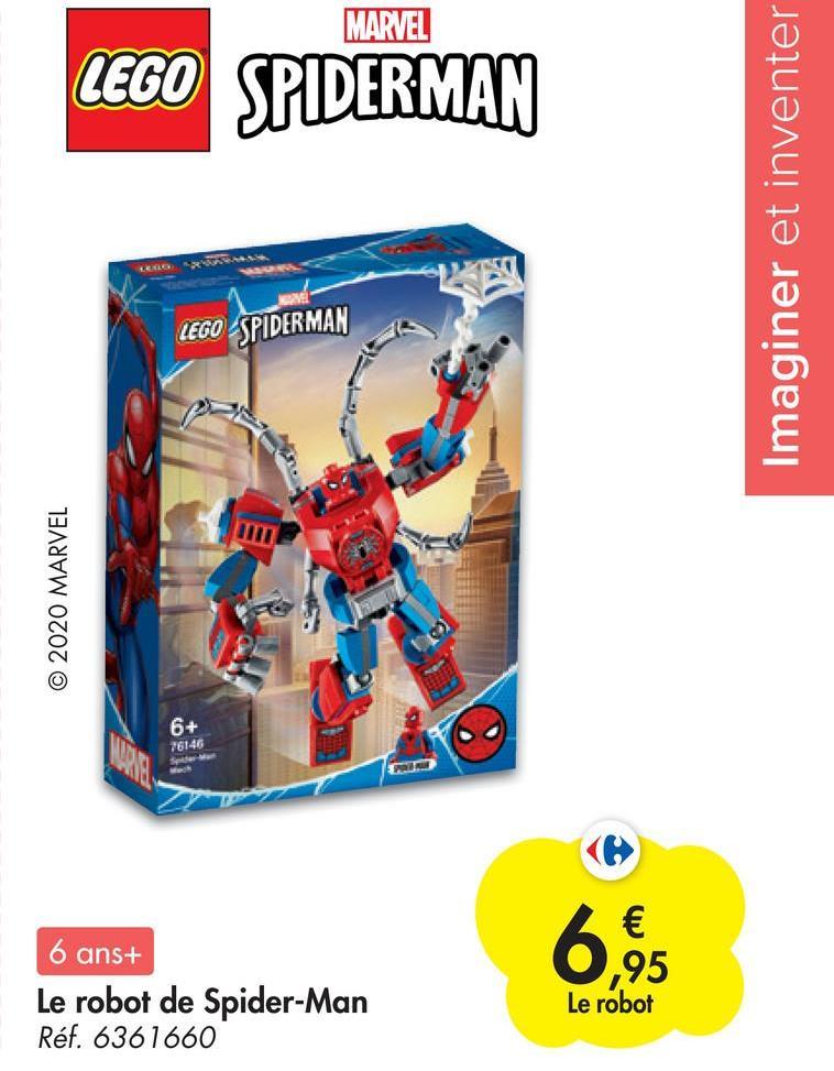 MARVEL LEGO SPIDERMAN Imaginer et inventer LEE ROSSA LEGO SPIDERMAN © 2020 MARVEL 6+ 76146 6,95 6 ans+ Le robot de Spider-Man Réf. 6361660 ,95 Le robot