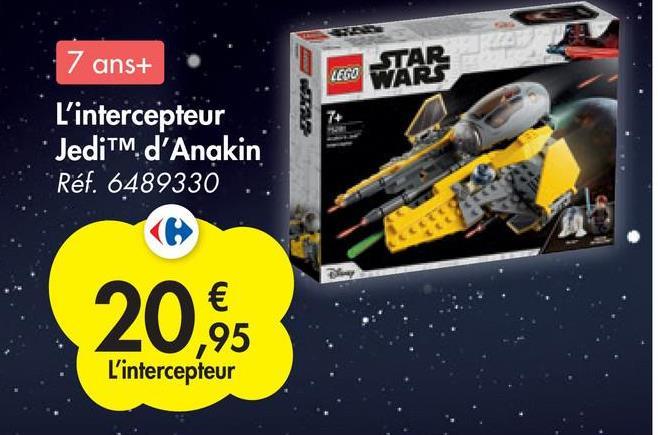 7 ans+ LEGO STAR WARS L'intercepteur JediTM d'Anakin Réf. 6489330 20,95 € ,95 L'intercepteur