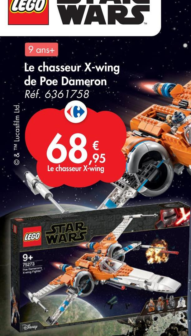 LEGO WARS 9 ans+ Le chasseur X-wing de Poe Dameron Réf. 6361758 ( © & TM Lucasfilm Ltd. € ,95 Le chasseur X-wing STAR LEGO WARS 9+ 75273 Pe Duralom! Drancy