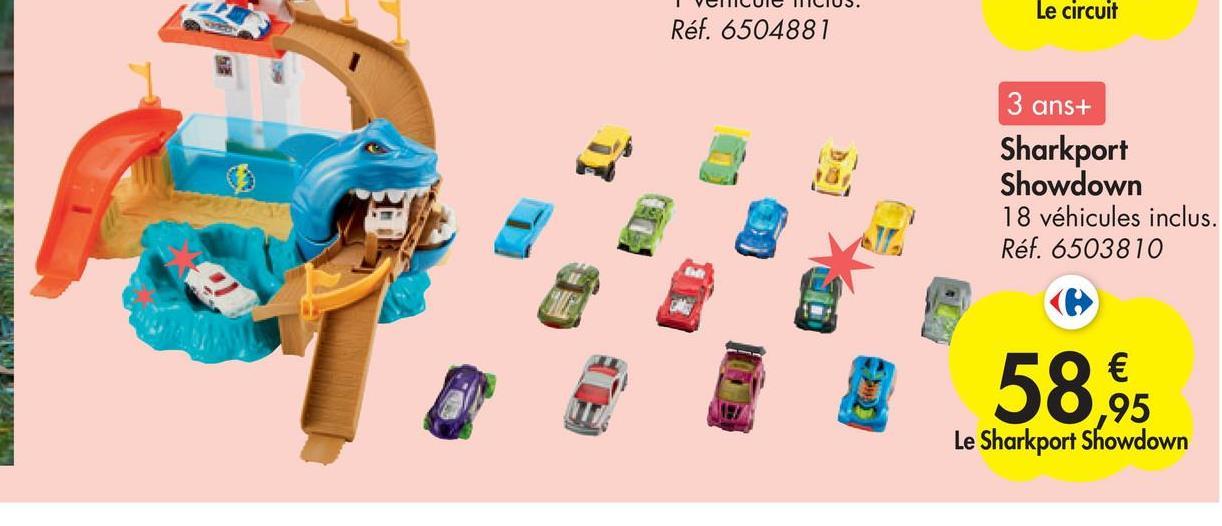 Le circuit Réf. 6504881 3 ans+ Sharkport Showdown 18 véhicules inclus. Réf. 6503810 € ,95 Le Sharkport Showdown 58,