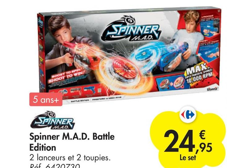 SPINNER MAD. MAX. 10,000 RPM BOOST TO SHOOT TO WIN! REST Sink 5 ans+ Spinner M.A.D. Battle Edition 2 lanceurs et 2 toupies. 24,95 Le set Ref 120720