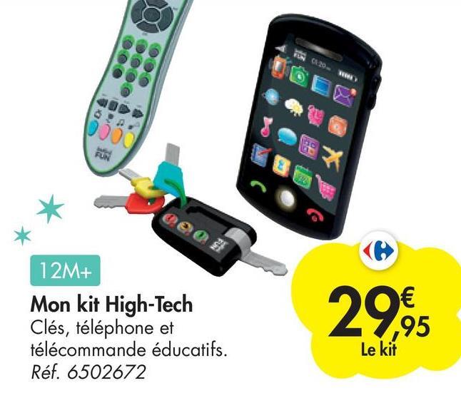 CA 20 ceea 12M+ Mon kit High-Tech Clés, téléphone et télécommande éducatifs. Réf. 6502672 29,95 Le kit