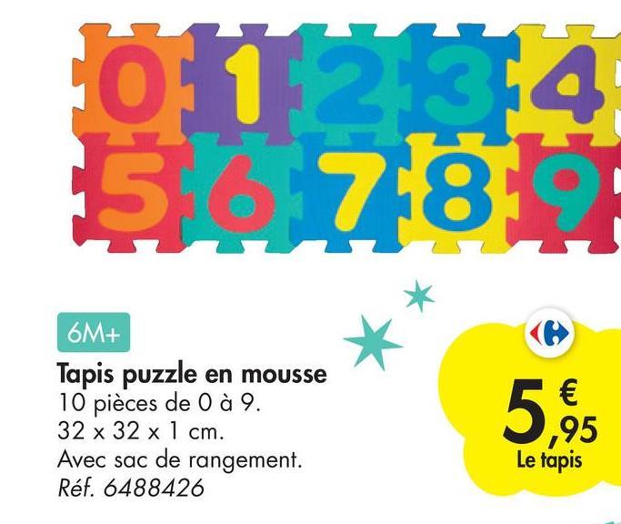 01 244 5 78 6M+ Tapis puzzle en mousse 10 pièces de 0 à 9. 32 x 32 x 1 cm. Avec sac de rangement. Réf. 6488426 5.95 Le tapis