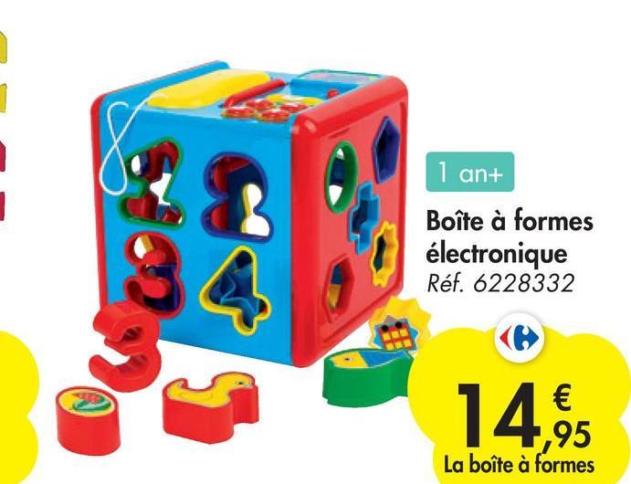 1 an+ Boîte à formes électronique Réf. 6228332 14,95 La boîte à formes