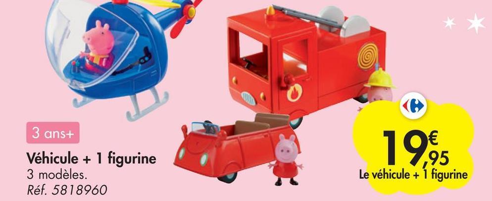 3 ans+ Véhicule + 1 figurine 3 modèles. Réf. 5818960 € 195 Le véhicule + figurine 19.95