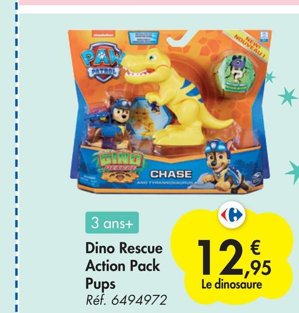 NEW! NOUVEAU print * CHASE HU THAANEER 3 ans+ Dino Rescue Action Pack Pups Réf. 6494972 € ,95 Le dinosaure