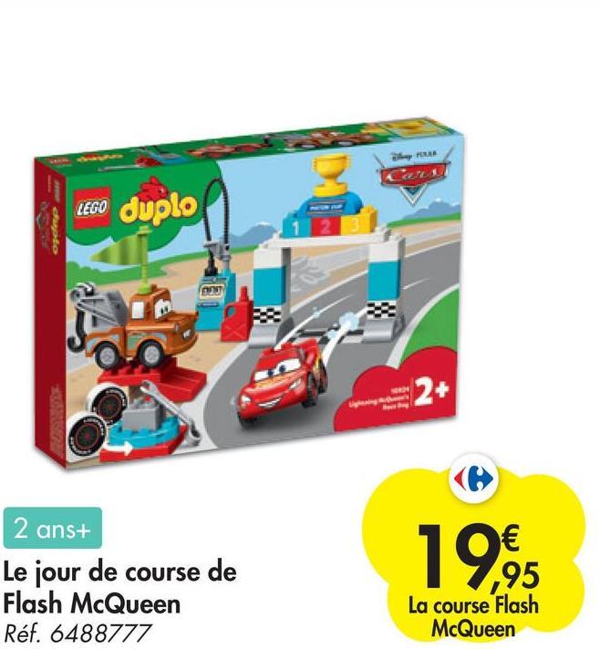 Oo LEGO duplo 2+ 2 ans+ Le jour de course de Flash McQueen Réf. 6488777 € ,95 La course Flash McQueen