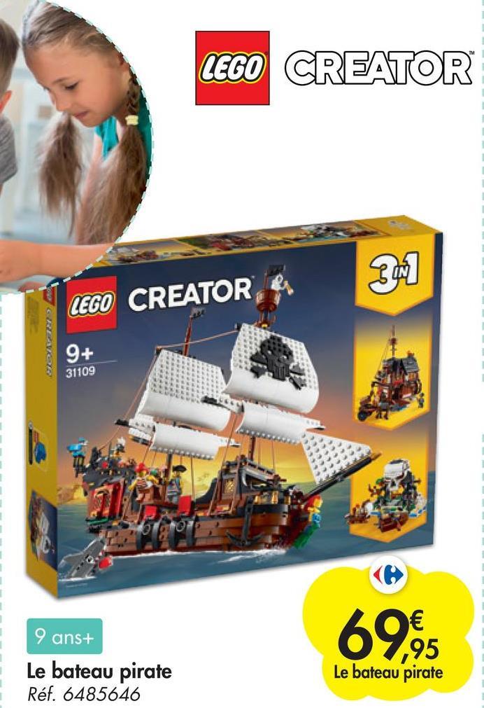 LEGO CREATOR 34 LEGO CREATOR RE 9+ 31109 69.95 9 ans+ Le bateau pirate Réf. 6485646 Le bateau pirate