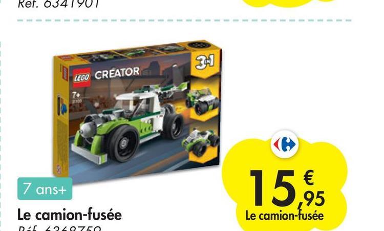 Ref. 634 341 LEGO CREATOR 7 ans+ Le camion-fusée € ,95 Le camion-fusée DAL 220750