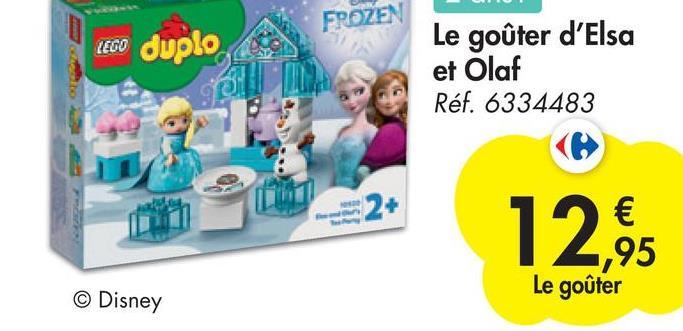 FROZEN LEGO Duplo Le goûter d'Elsa et Olaf Réf. 6334483 2+ 12,6 € ,95 Le goûter © Disney