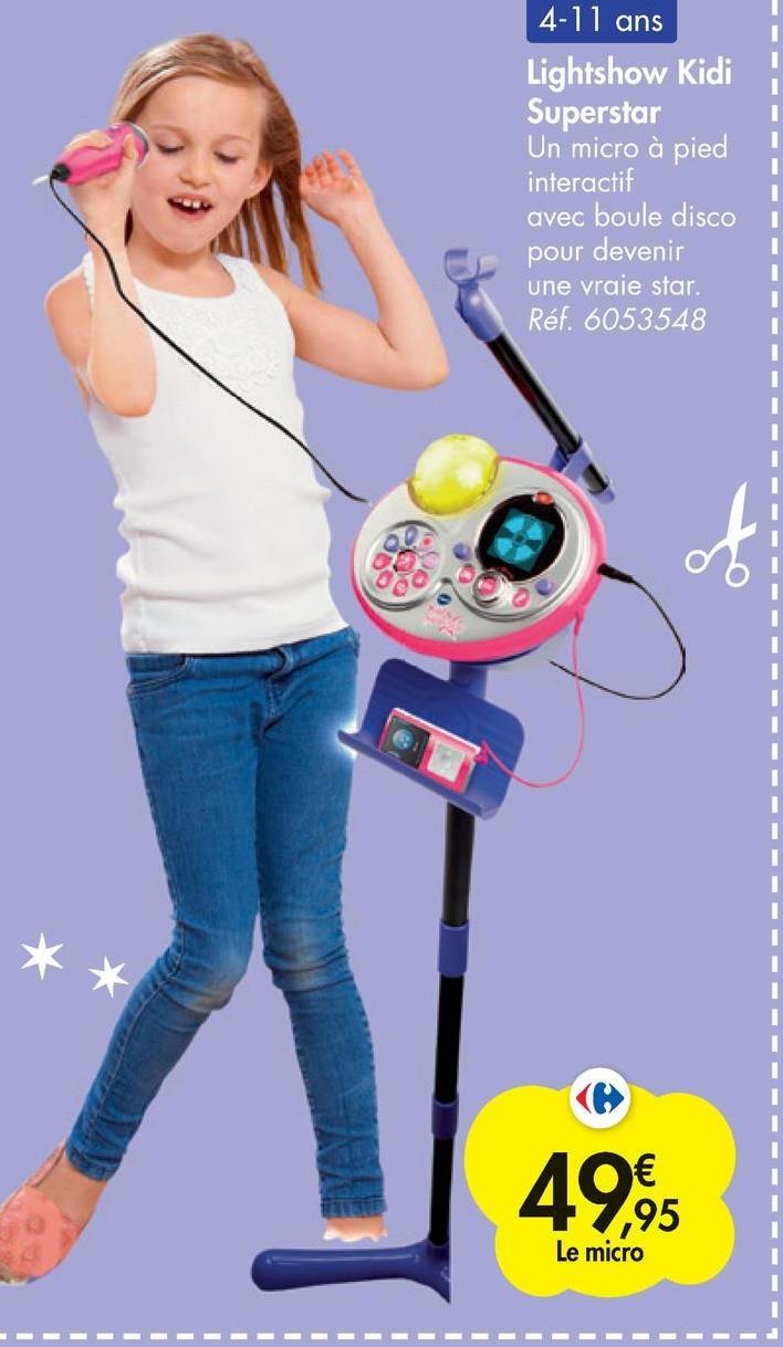 4-11 ans Lightshow Kidi Superstar Un micro à pied interactif avec boule disco i pour devenir une vraie star. Réf. 6053548 49,95 Le micro