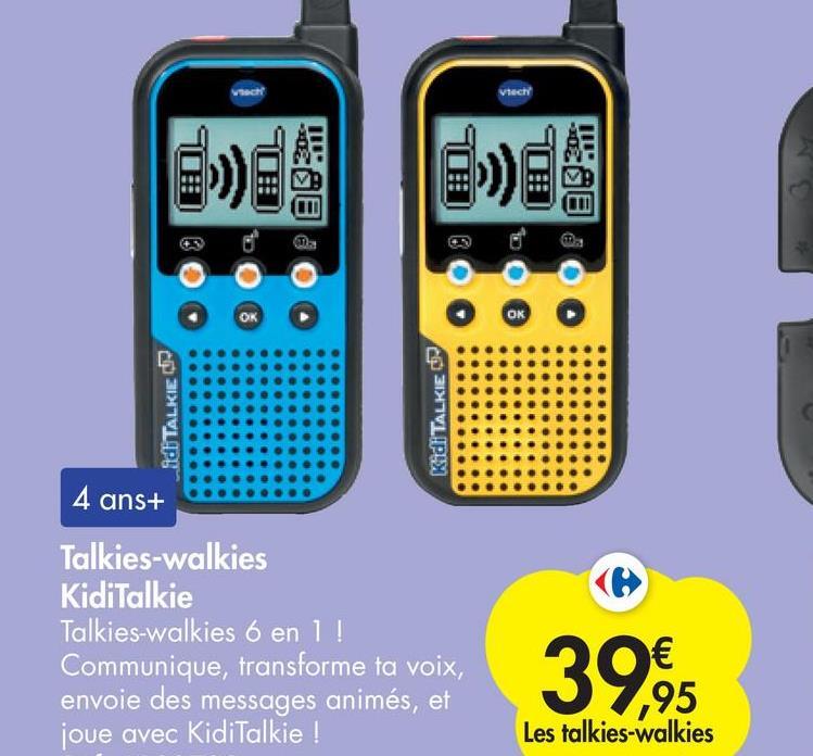 vech 011 13 TI OK OK . id TALKER Klidi TALKIE 4 ans+ Talkies-walkies KidiTalkie Talkies-walkies 6 en 1! Communique, transforme ta voix, envoie des messages animés, et joue avec KidiTalkie ! € ,95 Les talkies-walkies