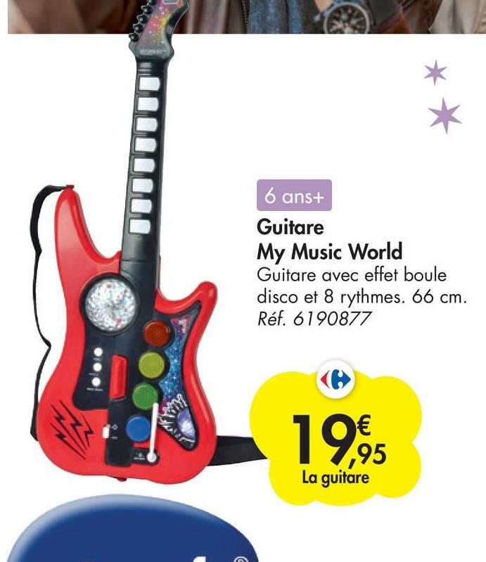 6 ans+ Guitare My Music World Guitare avec effet boule disco et 8 rythmes. 66 cm. Réf. 6190877 19.95 ,95 La guitare