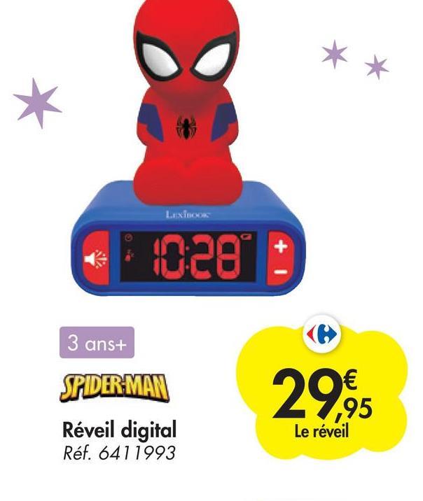* Lexico : 028 3 ans+ SPIDER MAN Réveil digital Réf. 6411993 29,95 € ,95 Le réveil