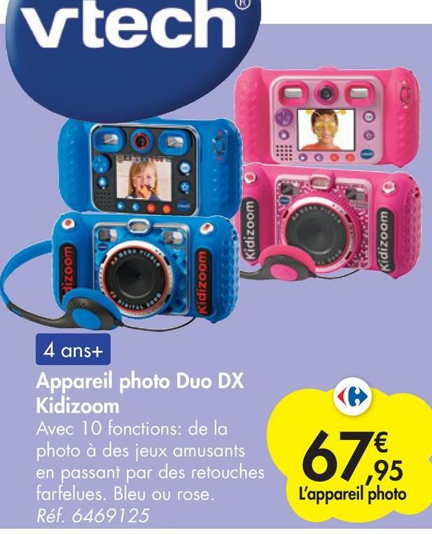 vtech Kidizoom Kidizoom 38L dizoom Kidizoom 4 ans+ Appareil photo Duo DX Kidizoom Avec 10 fonctions: de la photo à des jeux amusants en passant par des retouches farfelues. Bleu ou rose. Réf. 6469125 € ,95 L'appareil photo