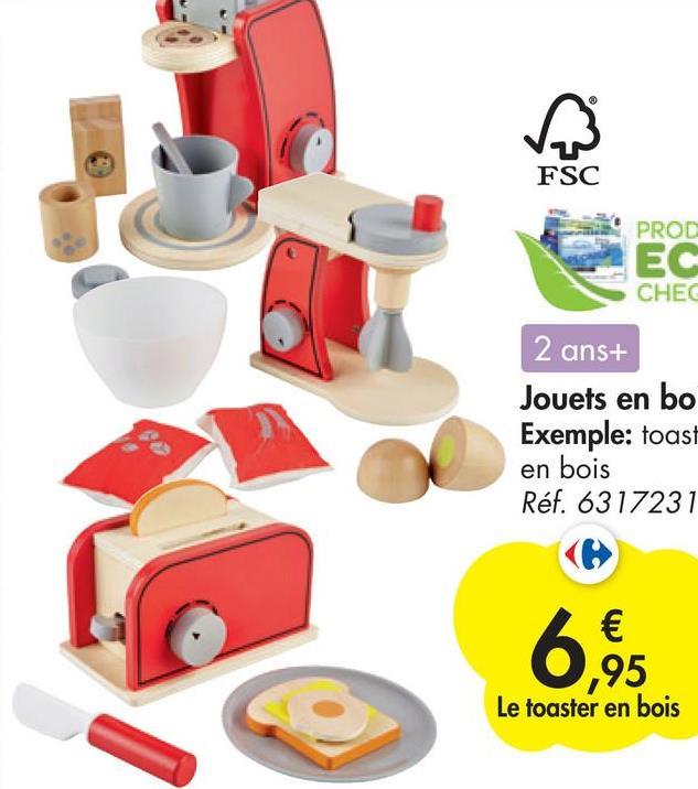 FSC PROD EC CHEC 2 ans+ Jouets en bo Exemple: toast en bois Réf. 6317231 € ,95 Le toaster en bois 6,95