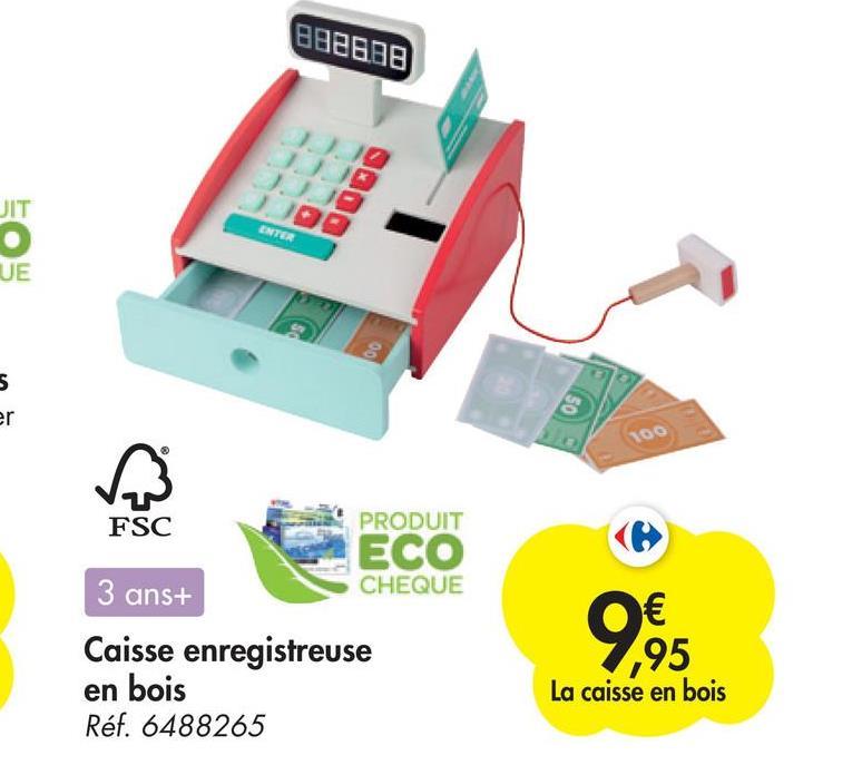 892688 JIT ENTER o UE 00 5 er 100 FSC PRODUIT ECO 3 ans+ CHEQUE 9995 Caisse enregistreuse en bois La caisse en bois Réf. 6488265