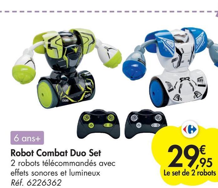 - 6 ans+ Robot Combat Duo Set 2 robots télécommandés avec effets sonores et lumineux Réf. 6226362 € ,95 Le set de 2 robots 29,95