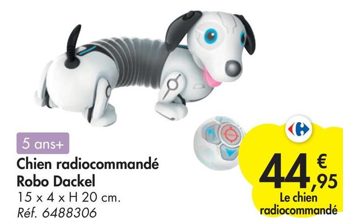5 ans+ Chien radiocommandé Robo Dackel 15 x4 x H 20 cm. Réf. 6488306 44,95 Le chien radiocommandé