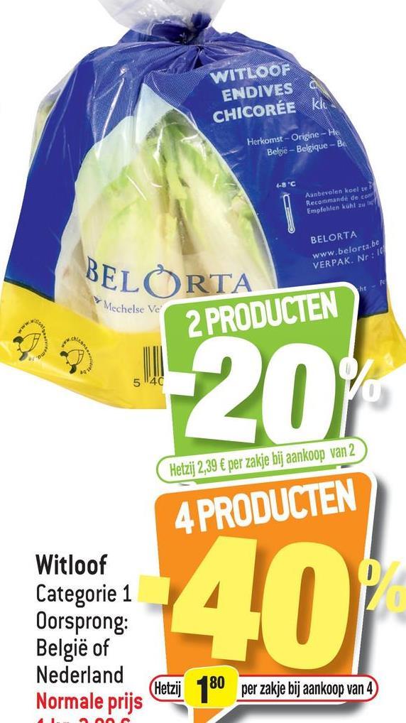 """de CON WITLOOF ENDIVES CHICORÉE kl. Herkomst - Origine - He Belgie - Belgique Be 6-8""""c koelse Empfehlen küht zu BELORTA BELORTA www.beloria.be VERPAK. Nr:16 Mechelse Ve 2 PRODUCTEN 5 140 20 Hetzij 2,39 € per zakje bij aankoop van 2 4 PRODUCTEN Witloof Categorie 1 Oorsprong: België of Nederland Normale prijs (Hetzij 180 per zakje bij aankoop van 4 40 AA"""