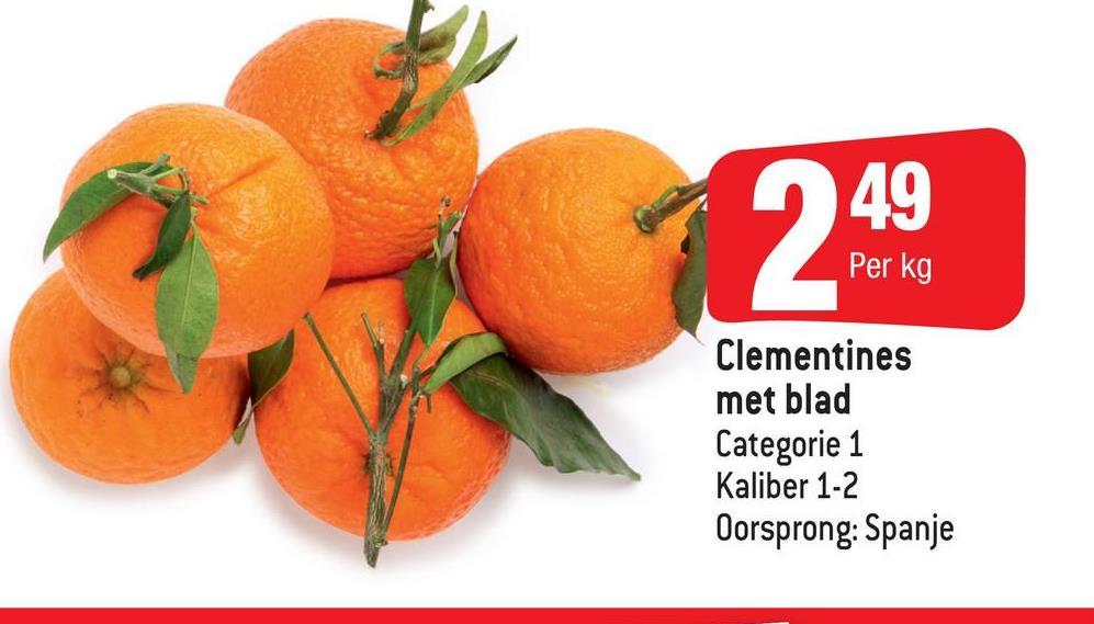 Per kg Clementines met blad Categorie 1 Kaliber 1-2 Oorsprong: Spanje