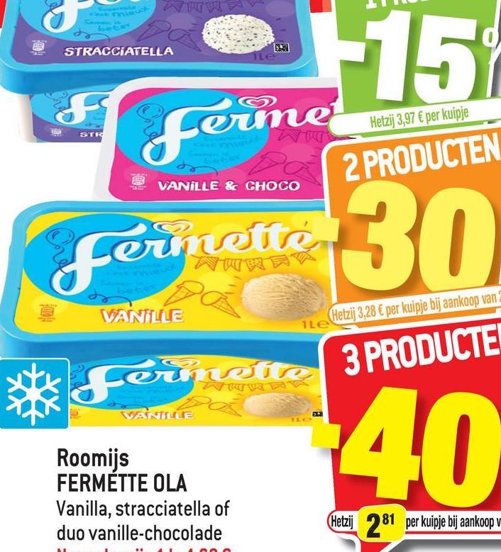 STRACCIATELLA 115 f brine Hetzij 3,97 € per kuipje STE 2 PRODUCTEN VANILLE & CHOCO Ferrosta 30. VANILLE (Hetzij 3,28 € per kuipje bij aankoop van ile 3 PRODUCTE Ferrett VANILLE Roomijs FERMETTE OLA Vanilla, stracciatella of duo vanille-chocolade -40 (Hetzij 281 per kujqje bij aankoop v