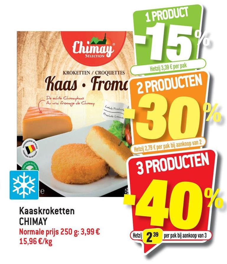 """1 PRODUCT SÉLECTION KROKETTEN / CROQUETTES Hetzij 3,39 € per pak Kaas · From 2 PRODUCTEN De echte Chimaykans """"Au vrai fromage de Chimay Lokale Products Produits Lorowa 30 ಬಳಿಕ MY Hetzij 2,79 € per pak bij aankoop van 2 RABU Mob 3 PRODUCTEN 40 Kaaskroketten CHIMAY Normale prijs 250 g: 3,99 € 15,96 €/kg (Hetzij 239 per pak bij aankoop van 3"""