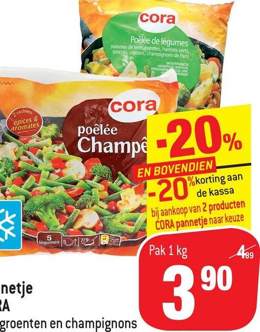 cora Poêlée de légumes pommes de terre carottes, haricots verts, brocolis, cigrons, champignons de Paris MELA MOLD OS EN macher épices & aromates cora poêlée Champể -20% EN BOVENDIEN %korting aan -20% korting aan de kassa bij aankoop van 2 producten CORA pannetje naar keuze 5 legumes 1719 Pak 1 kg A%9 netje BA groenten en champignons 390