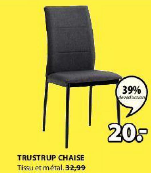 39% de reduction 20 TRUSTRUP CHAISE Tissu et métal. 32,99