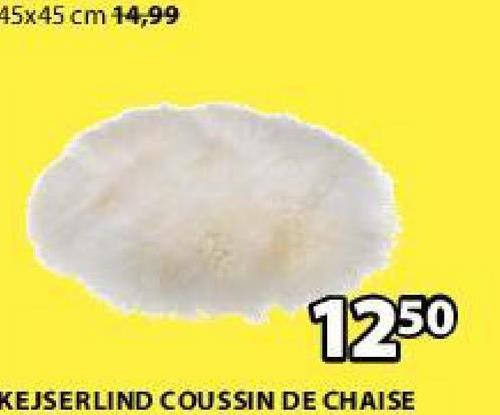 45x45 cm 14,99 7250 KEJSERLIND COUSSIN DE CHAISE