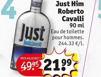 4 Just Just Him Roberto Cavalli 90 ml Eau de toilette pour hommes. 244.33 €/l. justcavall PRIX AILLEURS** 4995 2199