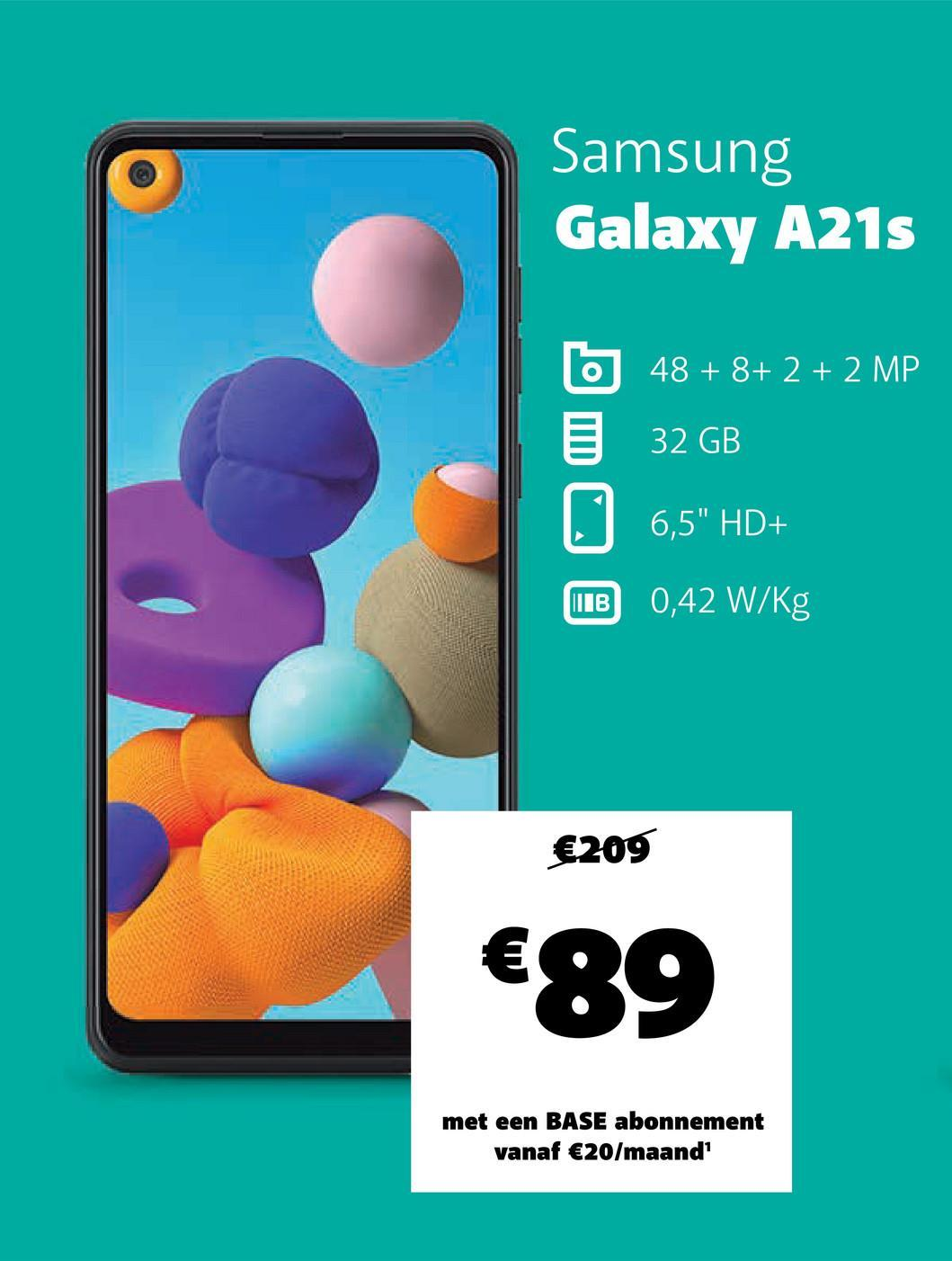 "Samsung Galaxy A21s O 48 + 8+ 2 + 2 MP E 32 GB 6,5"" HD+ MTB 0,42 W/kg €209 €89 met een BASE abonnement vanaf €20/maand'"