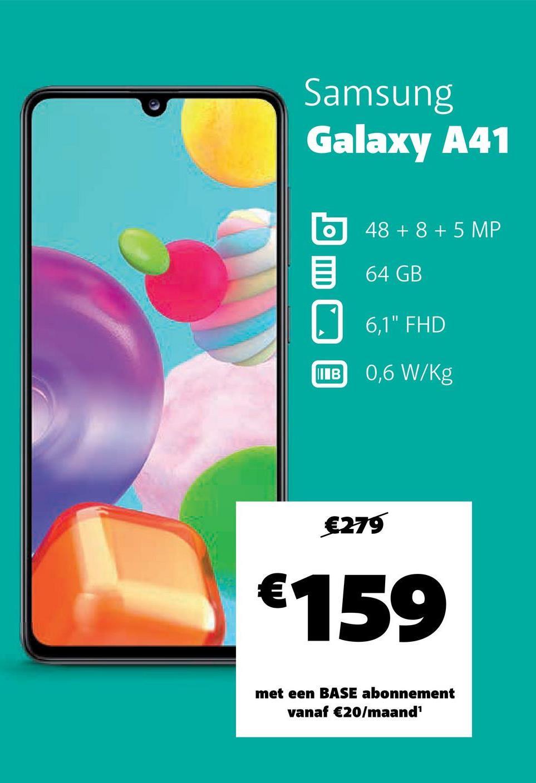 "Samsung Galaxy A41 48 + 8 + 5 MP 64 GB 6,1"" FHD THB 0,6 W/kg €279 €159 met een BASE abonnement vanaf €20/maand'"