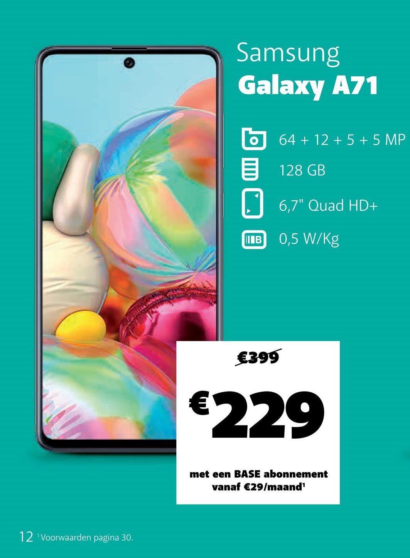 """Samsung Galaxy A71 64 + 12 + 5 + 5 MP 128 GB 6.7"""" Quad HD+ MTB 0,5 W/Kg €399 €229 met een BASE abonnement vanaf €29/maand' 12 Voorwaarden pagina 30."""