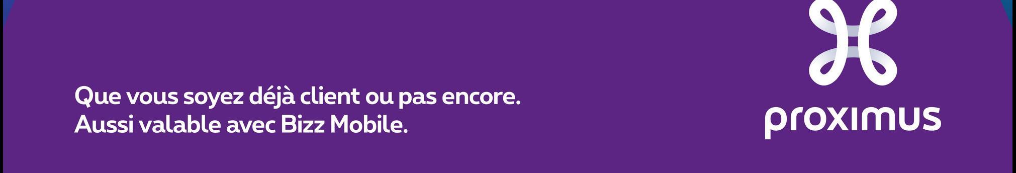 H 8 Que vous soyez déjà client ou pas encore. Aussi valable avec Bizz Mobile. proximus