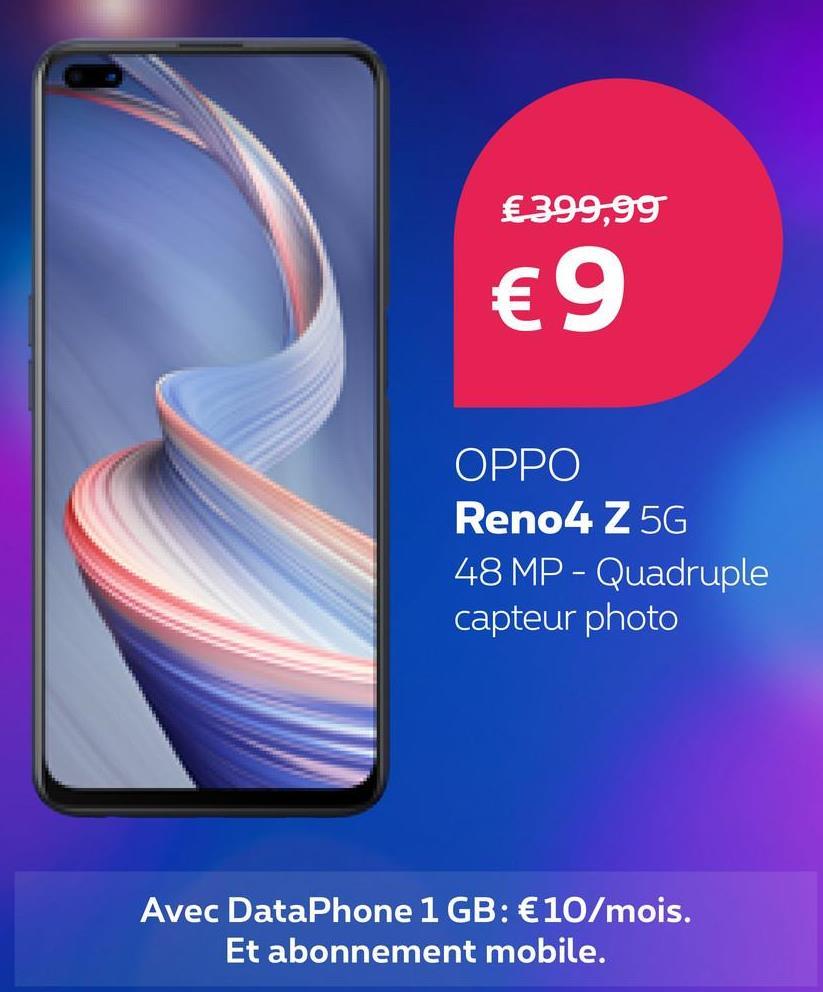 €399,99 €9 OPPO Reno4 Z5G 48 MP - Quadruple capteur photo Avec DataPhone 1 GB: € 10/mois. Et abonnement mobile.