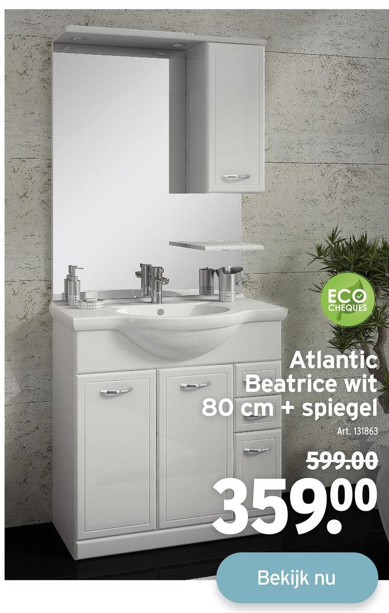 ECO CHEQUES Atlantic Beatrice wit 80 cm + spiegel Art. 131863 599.00 359.00 Bekijk nu