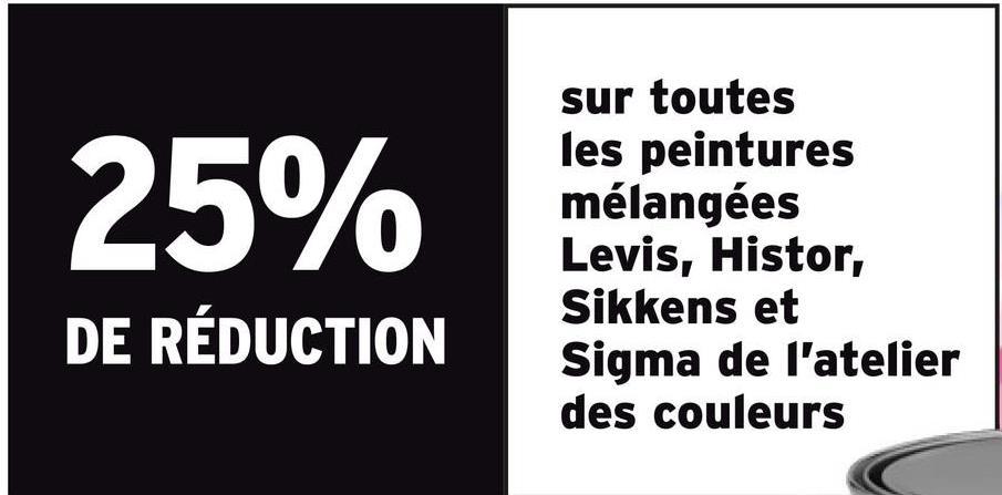 25% sur toutes les peintures mélangées Levis, Histor, Sikkens et Sigma de l'atelier des couleurs DE RÉDUCTION